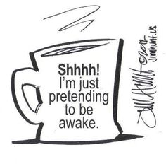 Coffee Humor | Shhht I'm just pretending to be awake From Funny Technology on Google+