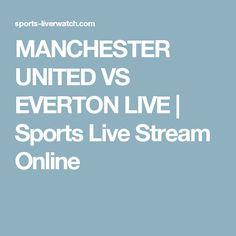 MANCHESTER UNITED VS EVERTON LIVE | Sports Live Stream Online