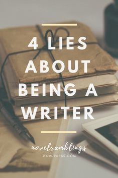 As a writer, I've been given a lot of advice and comments over my years. Here are four of the biggest and most dangerous lies I've heard.