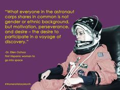 """Quote from first Hispanic woman in space, Ellen Ochoa. """"What everyone in the astronaut corps shares in common is not gender or ethnic background, but motivation, perseverance, and desire--the desire to participate in a voyage of discovery."""" #STEM #inspiration #rolemodel"""