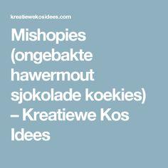 Mishopies (ongebakte hawermout sjokolade koekies) – Kreatiewe Kos Idees Kos, Nom Nom