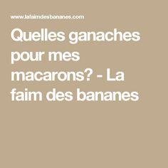 Quelles ganaches pour mes macarons? - La faim des bananes