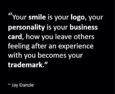Your smile is your logo, your personality is your business card... TGtbT.com loves the way this concept is worded, because it's OH SO TRUE!