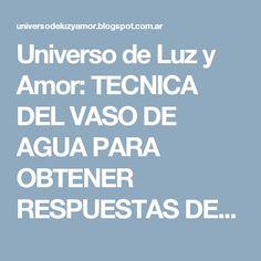 Universo de Luz y Amor: TECNICA DEL VASO DE AGUA PARA OBTENER RESPUESTAS DEL INCONSCIENTE
