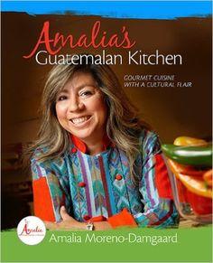 Amalia's Guatemalan Kitchen - Gourmet Cuisine with a Cultural Flair: Amalia Moreno-Damgaard: 9781592985531: Amazon.com: Books