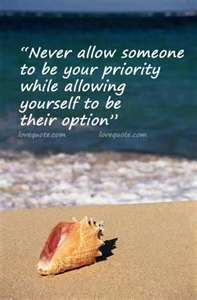 Don't allow someone to be your priority and you their option  Sad love quotes