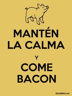 Mantén la calma y come bacon.