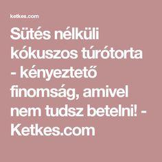 Sütés nélküli kókuszos túrótorta - kényeztető finomság, amivel nem tudsz betelni! - Ketkes.com
