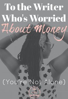 To the Writer Who's Worried About Money (You're Not Alone) | TheLadyinRead.com | writing and money, personal finance, finance for writers, making money as a writer, encouragement for writers