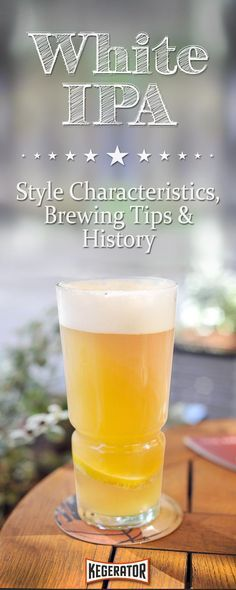White IPA Beer Style - Characteristics, Brewing Tips & History