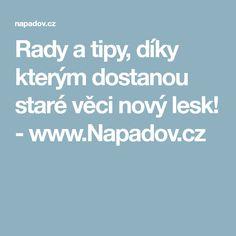 Rady a tipy, díky kterým dostanou staré věci nový lesk! - www.Napadov.cz