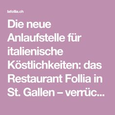 Die neue Anlaufstelle für italienische Köstlichkeiten: das Restaurant Follia in St. Gallen – verrückt gut. St Gallen, Restaurant, Diner Restaurant, Restaurants, Dining