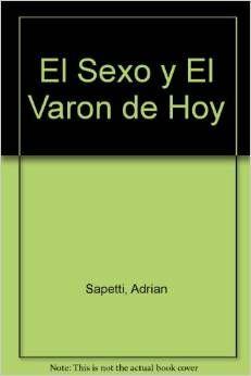 El sexo y el varón de hoy / Adrián Sapetti http://absysnetweb.bbtk.ull.es/cgi-bin/abnetopac?ACC=DOSEARCH&xsqf99=507651.