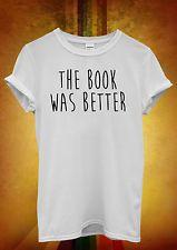 The Book Was Better Hipster Men Women Unisex T Shirt Tank Top Vest 1112
