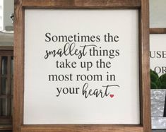 Sometimes the smallest things take up the most room in your heart wood sign, home decor