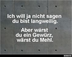 quotes funny Ich will ja nicht sagen du bist langw - quotes Funny Pix, Funny As Hell, Funny Facts, Funny Quotes, Funny Pictures, Funny Memes, Hilarious, Funny Stuff, Quotes About Everything