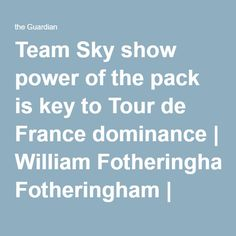 Team Sky show power of the pack is key to Tour de France dominance | William Fotheringham | Sport | The Guardian