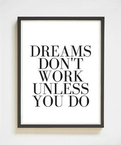 Dreams Dont Work Unless You Do - Hang this inspirational quote print in your office or workspace and let it become your daily mantra! Perfect decor for your cubicle, apartment or workshop. Love the look of this one? You'll like these, too: http://etsy.me/2forOgn    Dreams Don't Work | Inspirational Wall Art | Printable Art | Instant Download | Inspirational Quote | Quote Print | Chic Apartment Decor