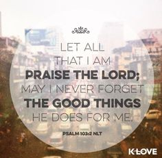 Let all that I am praise the Lord.