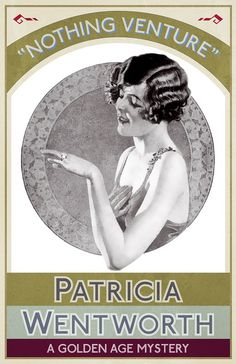 NOTHING VENTURE by Patricia Wentworth. Published May 2016 by Dean Street Press.