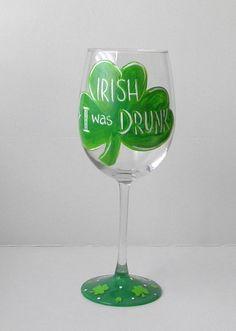 Irish Wine Glass, St. Patrick's Day Wine Glass, Irish I Was Drunk, Funny Wine Glass, Hand Painted Glass, Wine, Beer, PERSONALIZE