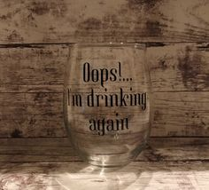 Oops Im Drinking Again Wine Glass // by REACHFORTHESUNdesign