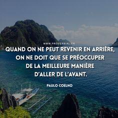 Quand on ne peut revenir en arrière, on ne doit que se préoccuper de la meilleure manière d'aller de l'avant. — Paulo Coelho #citation