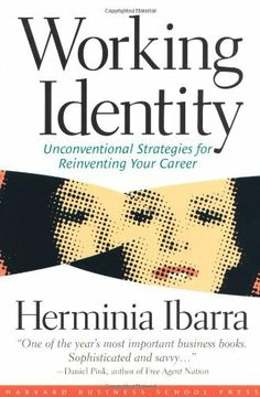 Working Identity: Unconventional Strategies for Reinventing Your Career, http://www.amazon.com/dp/1591394139/ref=cm_sw_r_pi_awdl_tUlHsb0NC1TX0