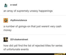An array of supremely unsexy happenings I rhythmviolence a number of goings-on that just werent very cash money E how did yall find the list of rejected titles for series of unfortunate events - iFunny :) Popular Quotes, Popular Memes, Book Memes, Book Quotes, A Series Of Unfortunate Events Netflix, All The Bright Places, Funny Quotes, Funny Memes, Haha Funny