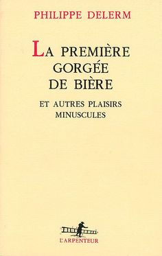 Philippe Delerm - The first sip of beer and other pleasures Books You Should Read, Books To Read, My Books, Philippe Delerm, Sunday Night Movie, Life On Mars, Book Jacket, Lus, Lectures