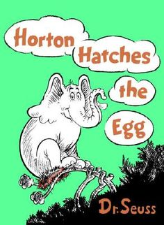 Horton Hatches the Egg by Dr. Seuss.  The only Dr. Seuss book I remember vividly from childhood.  I was very impressed with Horton's faithfulness in hatching the egg.