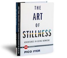 Stillness just might be the ultimate adventure. Pico Iyer reveals how stillness can act as a creative catalyst, and advocates for a way of living that counters the frenetic design of our modern lives.
