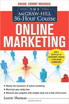 Free download or read online The McGraw-Hill 36-hour course, online marketing a bestselling business pdf book authorized by Lorrie Thomas.
