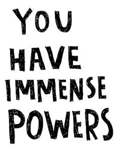 {<3} you have immense powers
