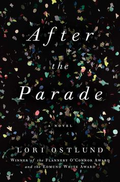 After the Parade: A Novel: Lori Ostlund: 9781476790107: Amazon.com: Books