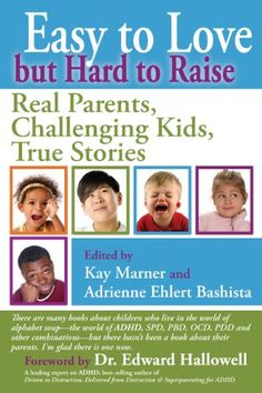 Amazon.com: Easy to Love but Hard to Raise: Real Parents, Challenging Kids, True Stories eBook: Adrienne Bashista, Kay Marner, Edward Hallowell: Kindle Store