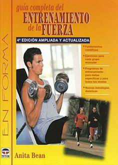 Guía completa del entrenamiento de la fuerza : fundamentos científicos, ejercicios para cada grupo muscular, programas de entrenamiento para metas específicas y para todos los niveles, nuevas estrategias dietéticas