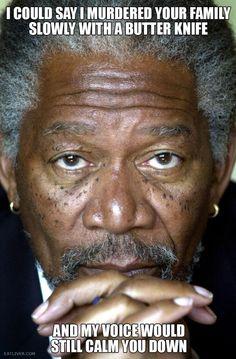 he has a gift! haha! Morgan Freeman