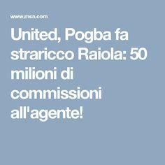 United, Pogba fa straricco Raiola: 50 milioni di commissioni all'agente!