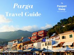 Parga Travel Guide – Town on the coast with the vibe of an island – The Passport Stamp Passport Stamps, Holiday Places, Greece Travel, Greek Islands, Small Towns, Travel Guide, Places To Visit, Coast, City