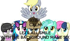 KEEP CALM AND LET'S ALL SMILE WITH THE BACKGROUND MANE SIX