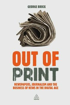 Out of Print: Newspapers, Journalism and the Business of News in the Digital Age by George Brock, http://www.amazon.com/dp/B00ENHWFRW/ref=cm_sw_r_pi_dp_xOs.sb0VKG4XJ