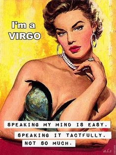 I'm a Virgo: Speaking my mind is easy. Speaking it tackfully, not so much.  >>NYC Discount Diva http://stores.ebay.com/NYC-Discount-Diva