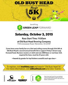 Come and have some family fun on a fast and rolling course through Vint Hill at Old Bust Head's second annual Charity 5K benefiting Finley's Green Leap Forward.  We will once again be starting at the brewery and finishing with a cold glass of beer (or root beer)! Finley Broaddus is the 18 year old daughter of OBH co-founders Ike and Julie Broaddus who lost her battle with cancer in June 2014.  We are immensely proud of her and humbled daily by her vision and spirit that uplifts and motivates…