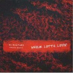 Whole Lotta Lovin (Feat. Travi$ Scott)Dj Mustard