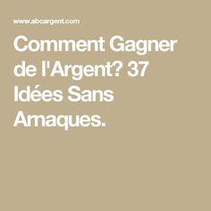 Comment Gagner de l'Argent? 37 Idées Sans Arnaques.