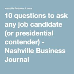 10 questions to ask any job candidate (or presidential contender) - Nashville Business Journal