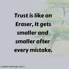 Trust is like an Eraser It gets smaller and smaller after every mistake. Mistakes, Trust, Words, Quotes, Quotations, Qoutes, Quote, Horses, A Quotes