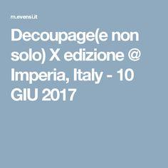 Decoupage(e non solo) X edizione @ Imperia, Italy - 10 GIU 2017