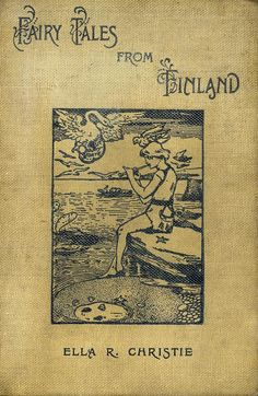 'Fairy tales from Finland' by Zacharias Topelius. T. Fisher Unwin, London, 1896